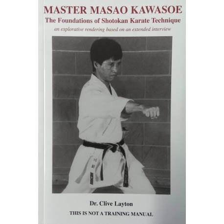 Livre MASTER MASAO KAWASOE 8th DAN, The Foundations of Shotokan, Dr. Clive Layton, anglais
